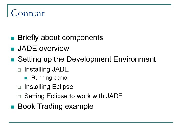 Content n n n Briefly about components JADE overview Setting up the Development Environment