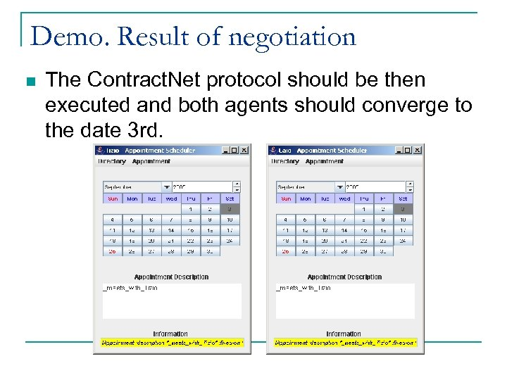 Demo. Result of negotiation n The Contract. Net protocol should be then executed and