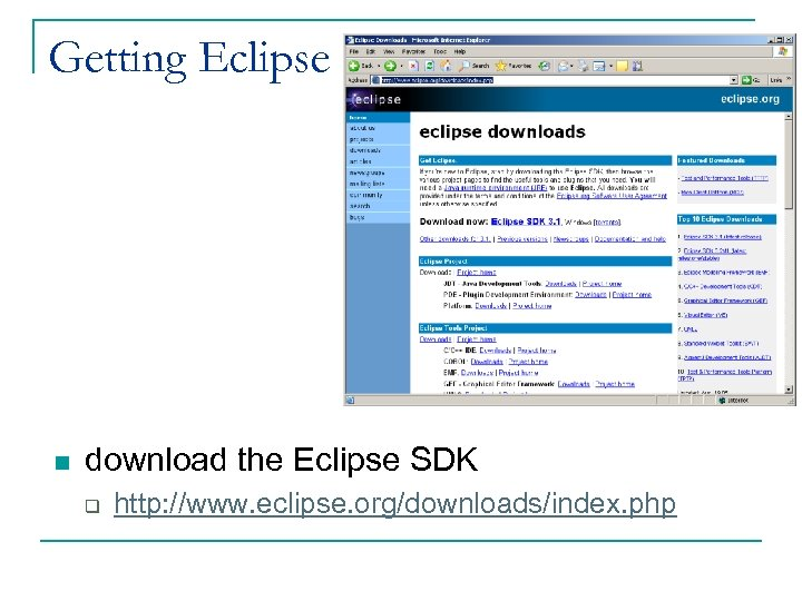Getting Eclipse n download the Eclipse SDK q http: //www. eclipse. org/downloads/index. php