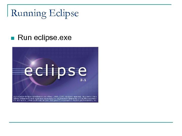 Running Eclipse n Run eclipse. exe