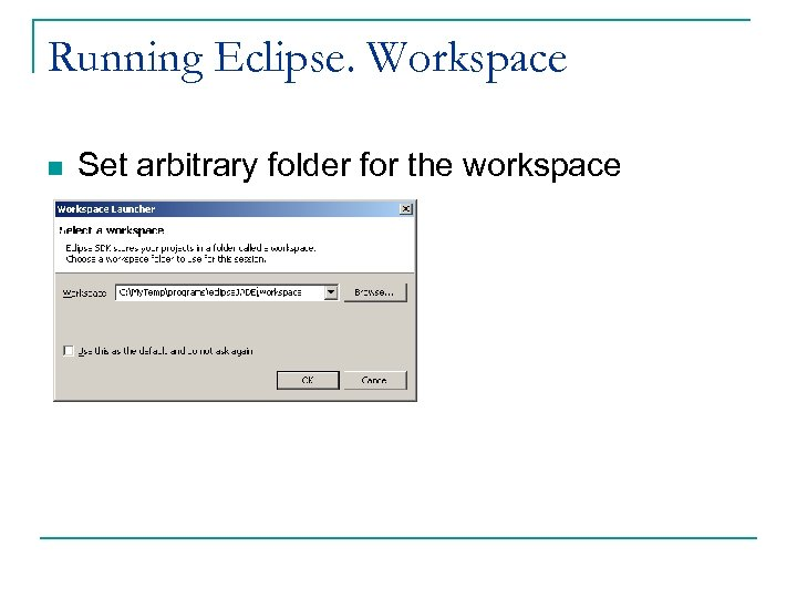 Running Eclipse. Workspace n Set arbitrary folder for the workspace