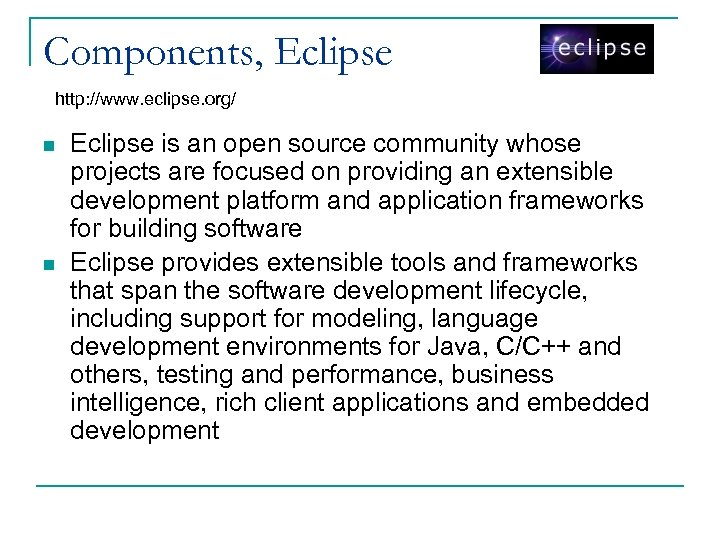 Components, Eclipse http: //www. eclipse. org/ n n Eclipse is an open source community