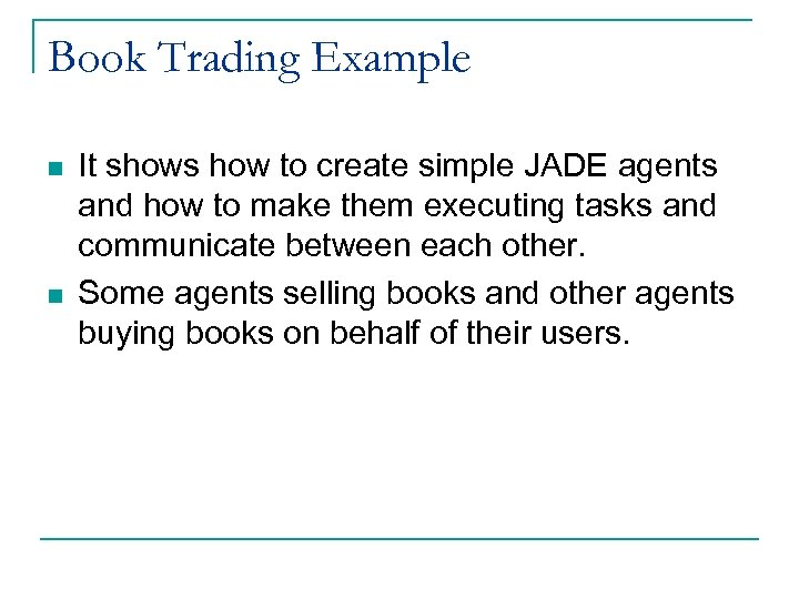 Book Trading Example n n It shows how to create simple JADE agents and