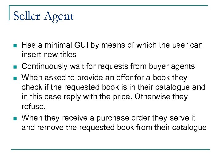 Seller Agent n n Has a minimal GUI by means of which the user