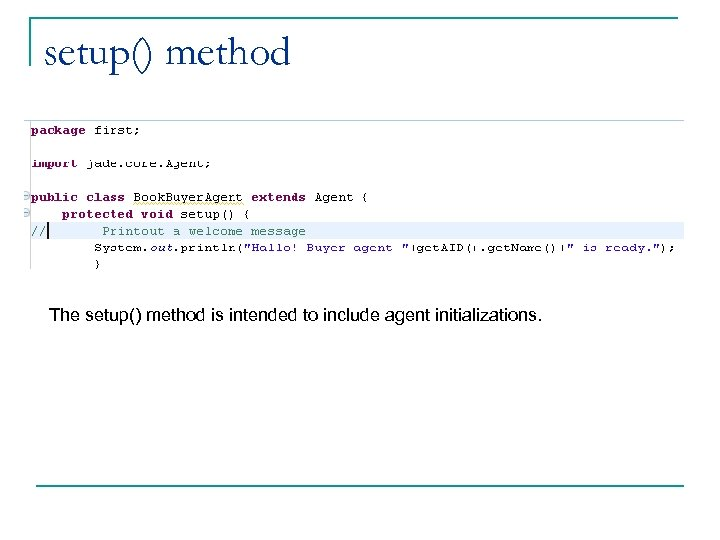 setup() method The setup() method is intended to include agent initializations.