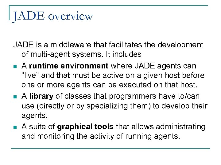 JADE overview JADE is a middleware that facilitates the development of multi-agent systems. It