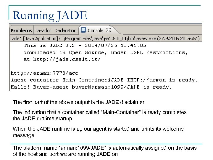 Running JADE The first part of the above output is the JADE disclaimer The