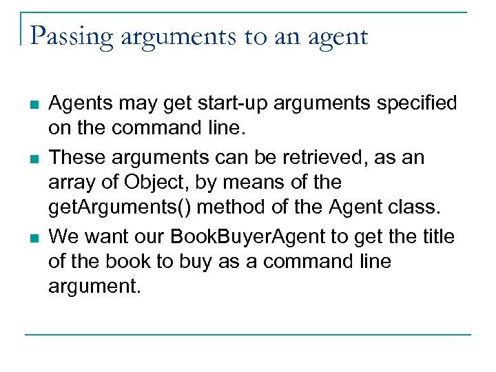 Passing arguments to an agent n n n Agents may get start-up arguments specified