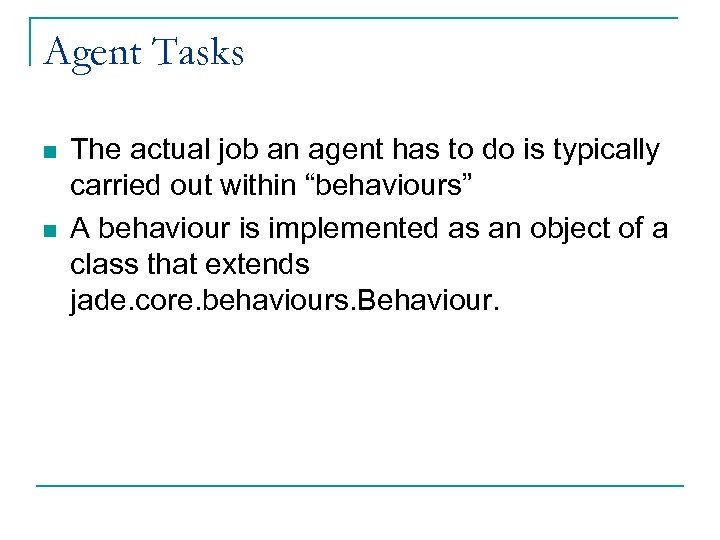 Agent Tasks n n The actual job an agent has to do is typically