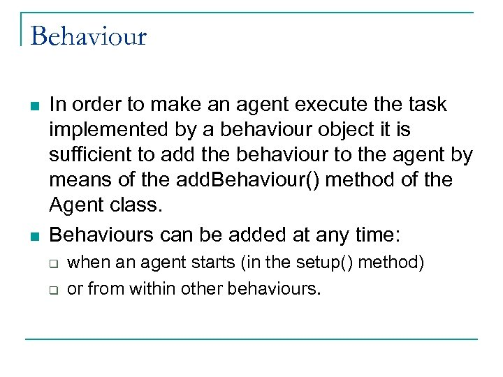 Behaviour n n In order to make an agent execute the task implemented by
