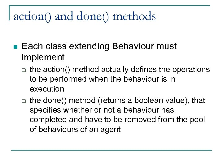 action() and done() methods n Each class extending Behaviour must implement q q the