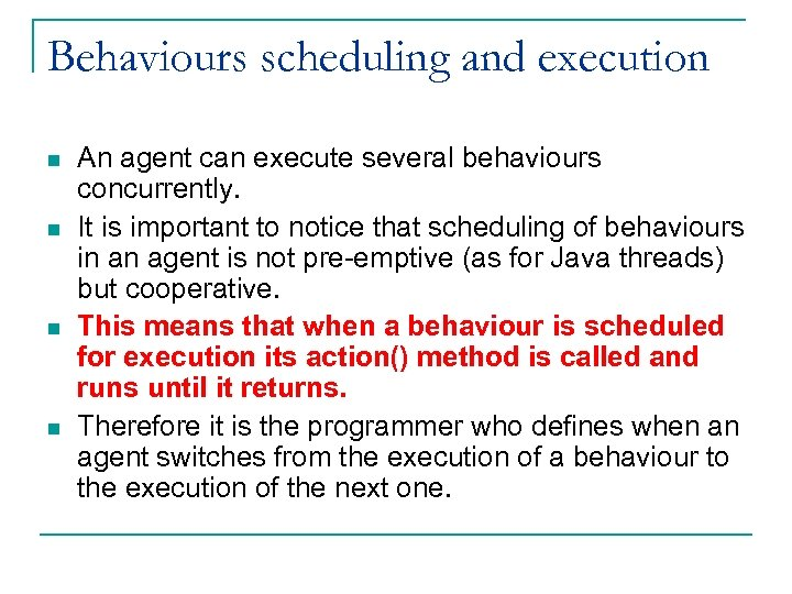 Behaviours scheduling and execution n n An agent can execute several behaviours concurrently. It