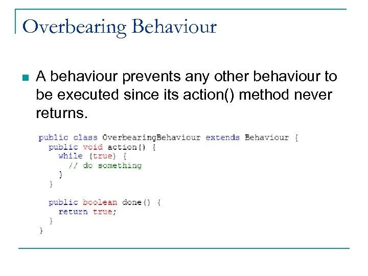 Overbearing Behaviour n A behaviour prevents any other behaviour to be executed since its