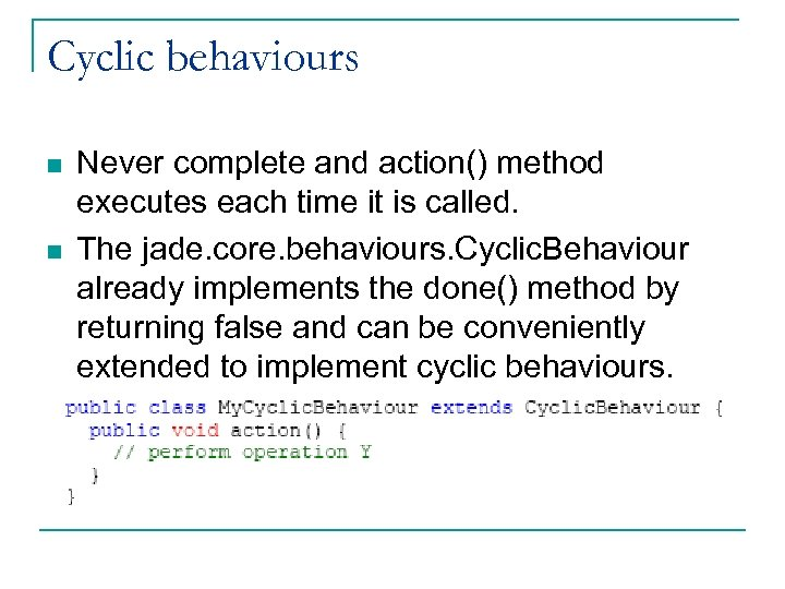 Cyclic behaviours n n Never complete and action() method executes each time it is