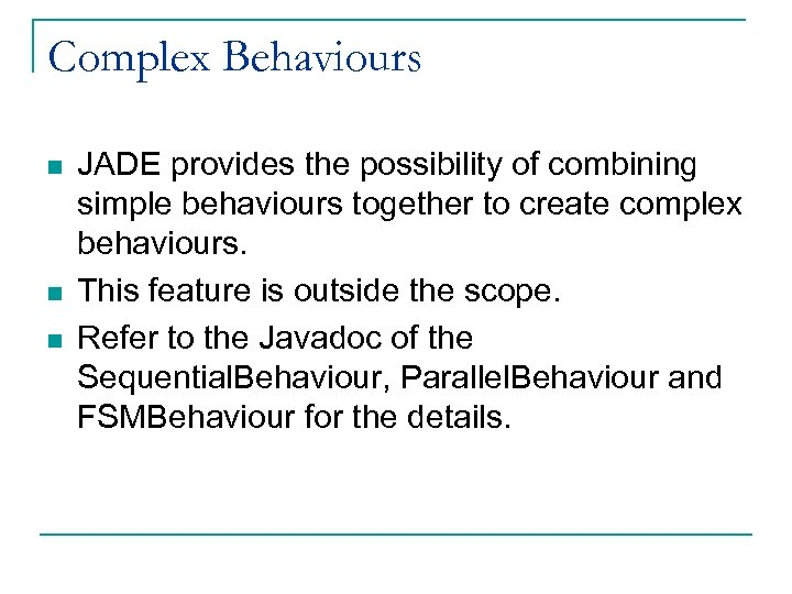 Complex Behaviours n n n JADE provides the possibility of combining simple behaviours together