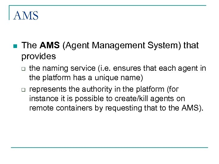 AMS n The AMS (Agent Management System) that provides q q the naming service