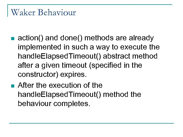 Waker Behaviour n n action() and done() methods are already implemented in such a