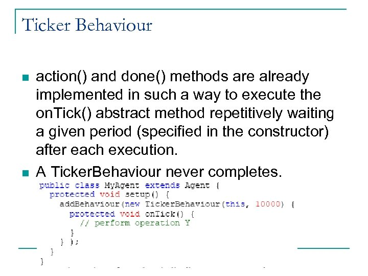 Ticker Behaviour n n action() and done() methods are already implemented in such a
