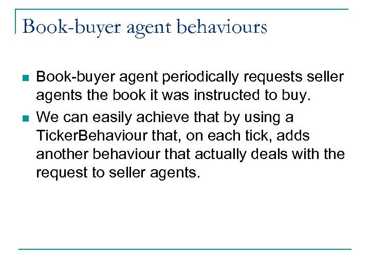 Book-buyer agent behaviours n n Book-buyer agent periodically requests seller agents the book it