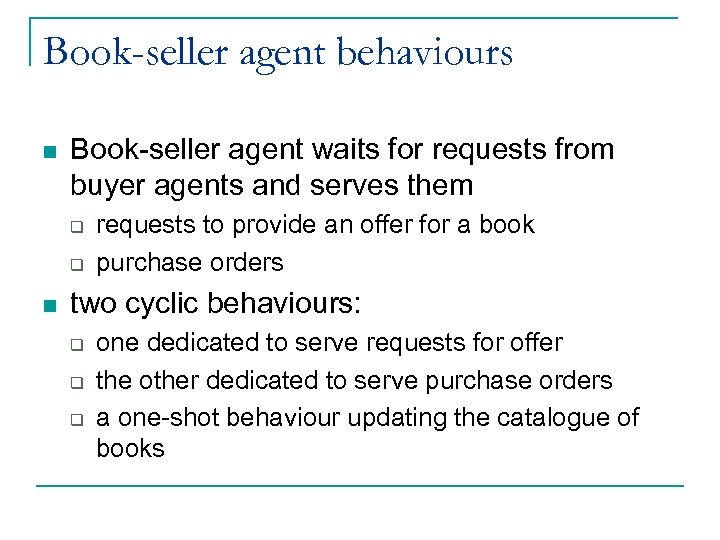 Book-seller agent behaviours n Book-seller agent waits for requests from buyer agents and serves
