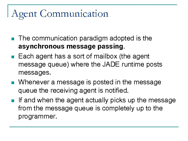Agent Communication n n The communication paradigm adopted is the asynchronous message passing. Each