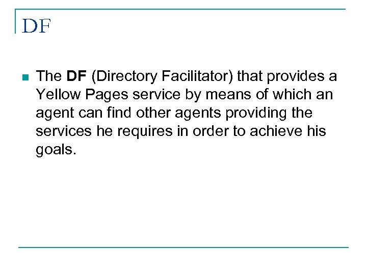 DF n The DF (Directory Facilitator) that provides a Yellow Pages service by means