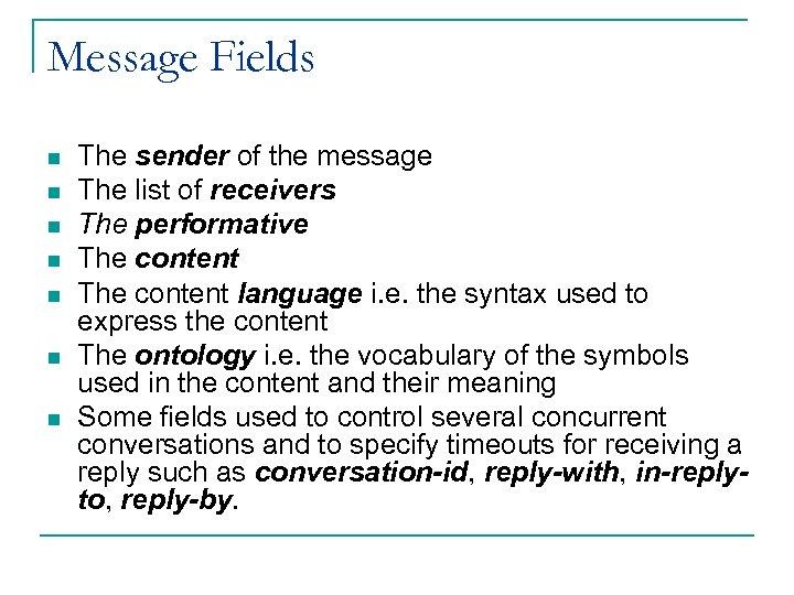 Message Fields n n n n The sender of the message The list of