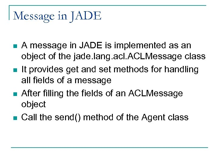 Message in JADE n n A message in JADE is implemented as an object