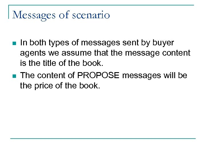 Messages of scenario n n In both types of messages sent by buyer agents