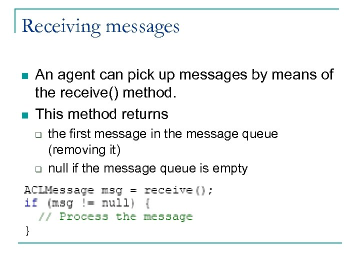 Receiving messages n n An agent can pick up messages by means of the