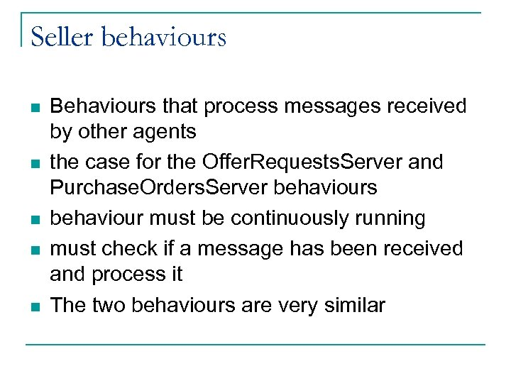 Seller behaviours n n n Behaviours that process messages received by other agents the