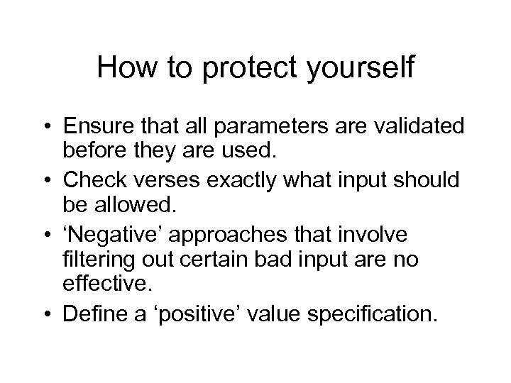 How to protect yourself • Ensure that all parameters are validated before they are