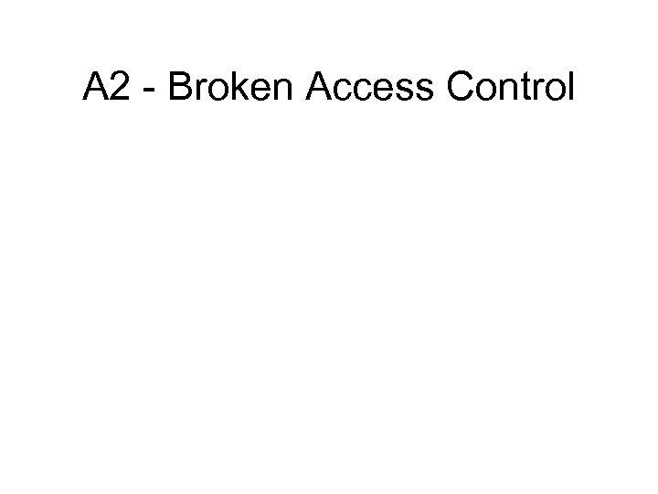A 2 - Broken Access Control