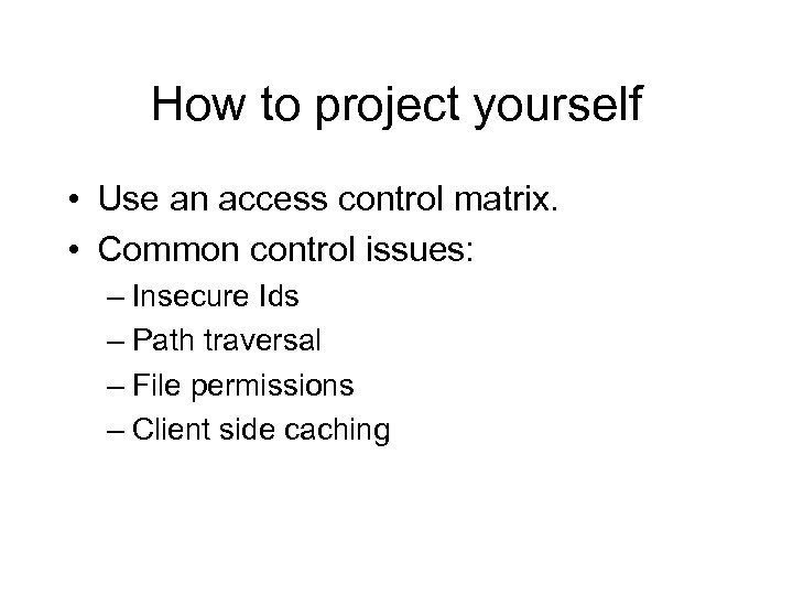 How to project yourself • Use an access control matrix. • Common control issues: