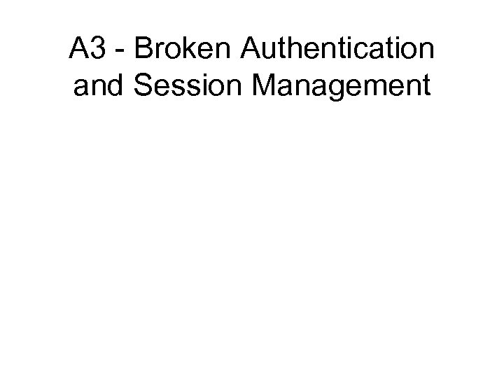 A 3 - Broken Authentication and Session Management