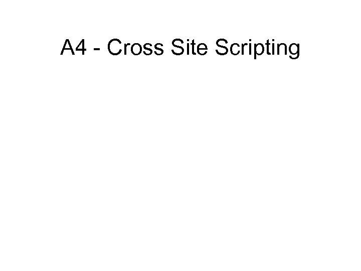 A 4 - Cross Site Scripting
