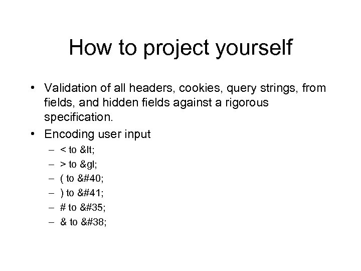 How to project yourself • Validation of all headers, cookies, query strings, from fields,