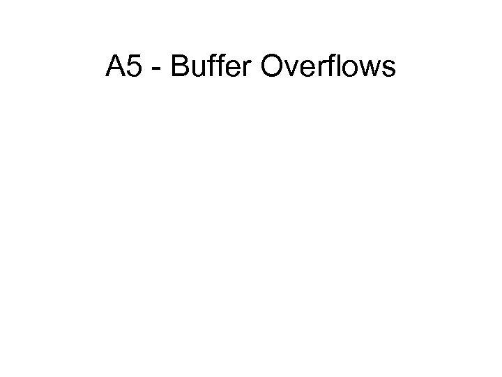 A 5 - Buffer Overflows