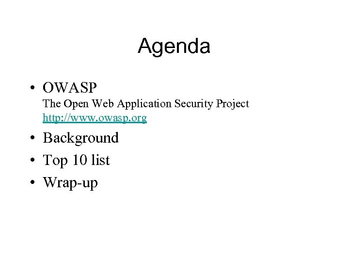 Agenda • OWASP The Open Web Application Security Project http: //www. owasp. org •