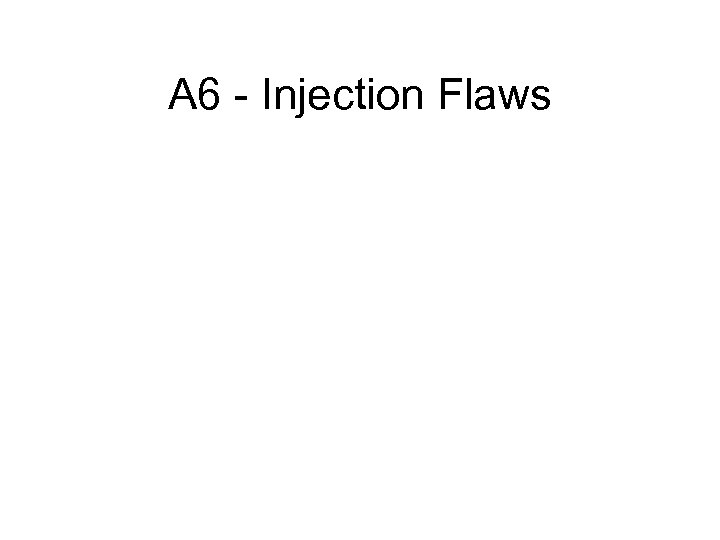 A 6 - Injection Flaws