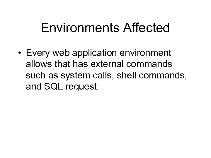 Environments Affected • Every web application environment allows that has external commands such as