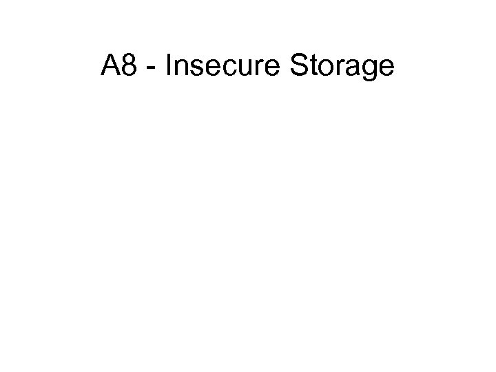 A 8 - Insecure Storage