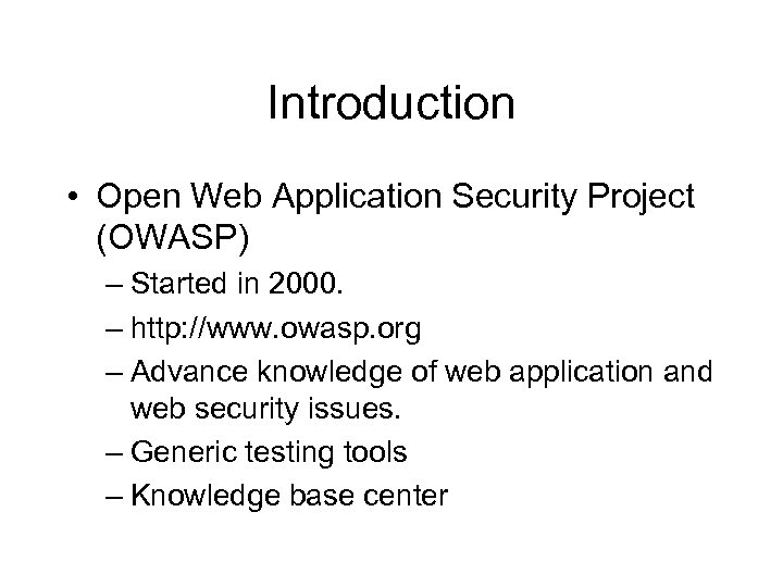 Introduction • Open Web Application Security Project (OWASP) – Started in 2000. – http: