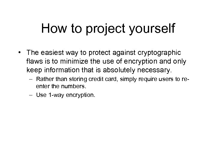 How to project yourself • The easiest way to protect against cryptographic flaws is