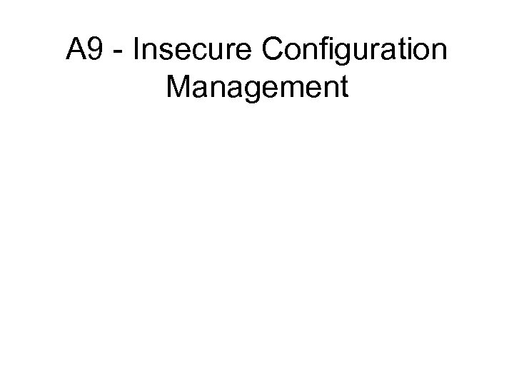 A 9 - Insecure Configuration Management