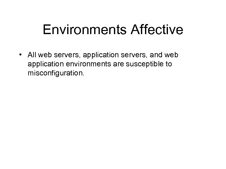 Environments Affective • All web servers, application servers, and web application environments are susceptible