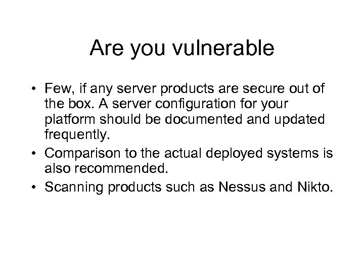 Are you vulnerable • Few, if any server products are secure out of the