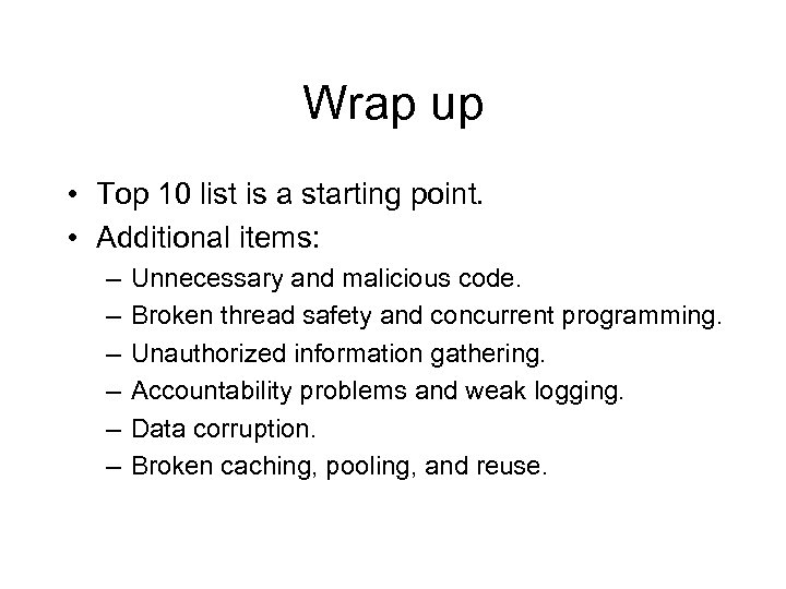 Wrap up • Top 10 list is a starting point. • Additional items: –