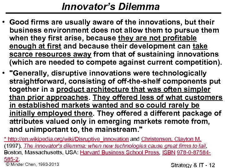 Innovator's Dilemma • Good firms are usually aware of the innovations, but their business