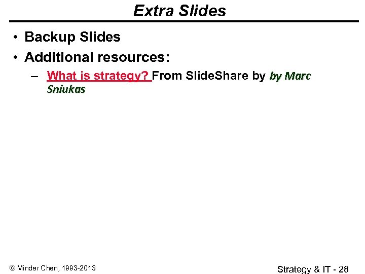 Extra Slides • Backup Slides • Additional resources: – What is strategy? From Slide.